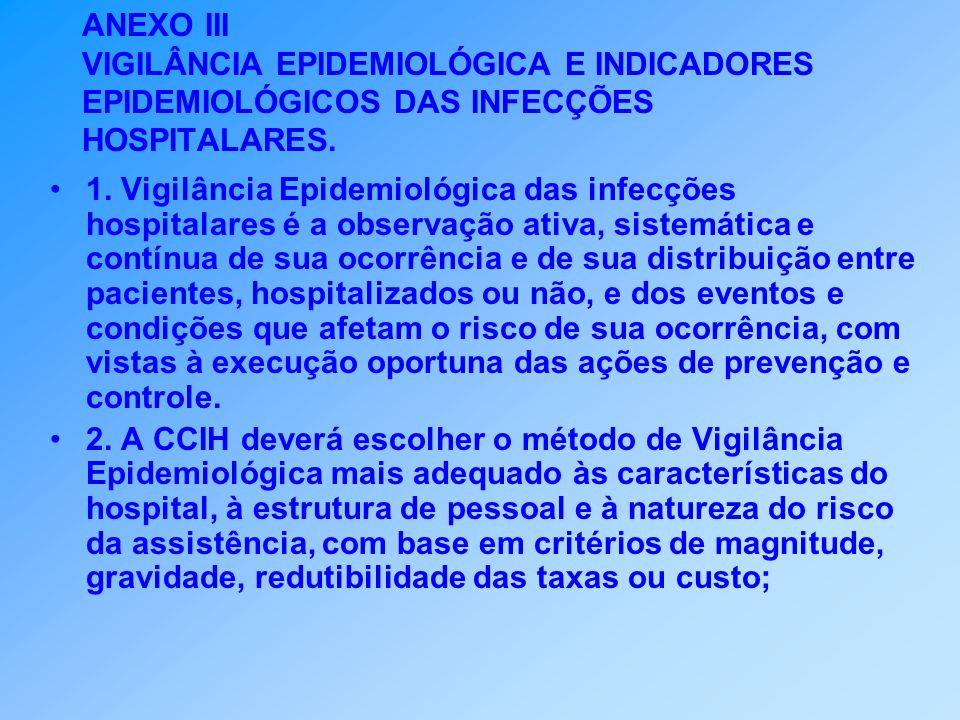 ANEXO III VIGILÂNCIA EPIDEMIOLÓGICA E INDICADORES EPIDEMIOLÓGICOS DAS INFECÇÕES HOSPITALARES. 1. Vigilância Epidemiológica das infecções hospitalares