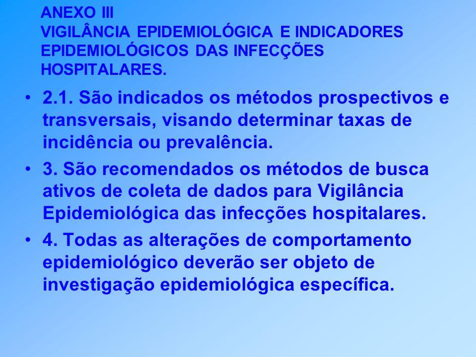 ANEXO III VIGILÂNCIA EPIDEMIOLÓGICA E INDICADORES EPIDEMIOLÓGICOS DAS INFECÇÕES HOSPITALARES. 2.1. São indicados os métodos prospectivos e transversai