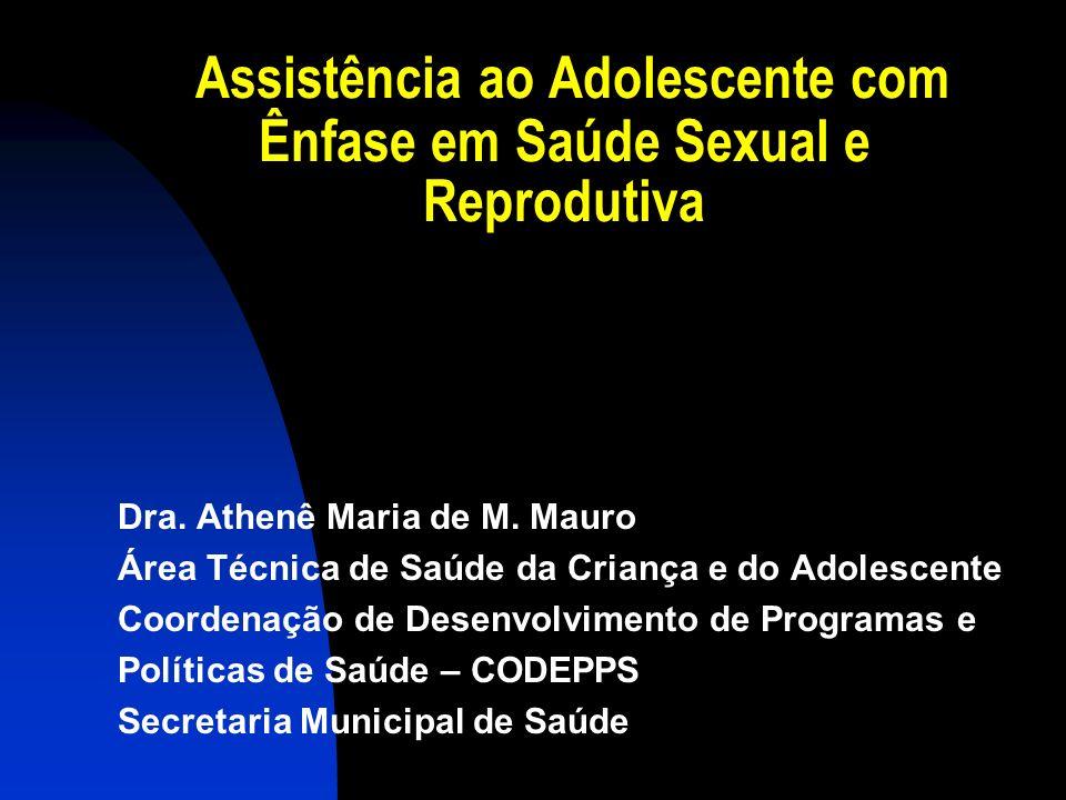Assistência ao Adolescente com Ênfase em Saúde Sexual e Reprodutiva Dra. Athenê Maria de M. Mauro Área Técnica de Saúde da Criança e do Adolescente Co