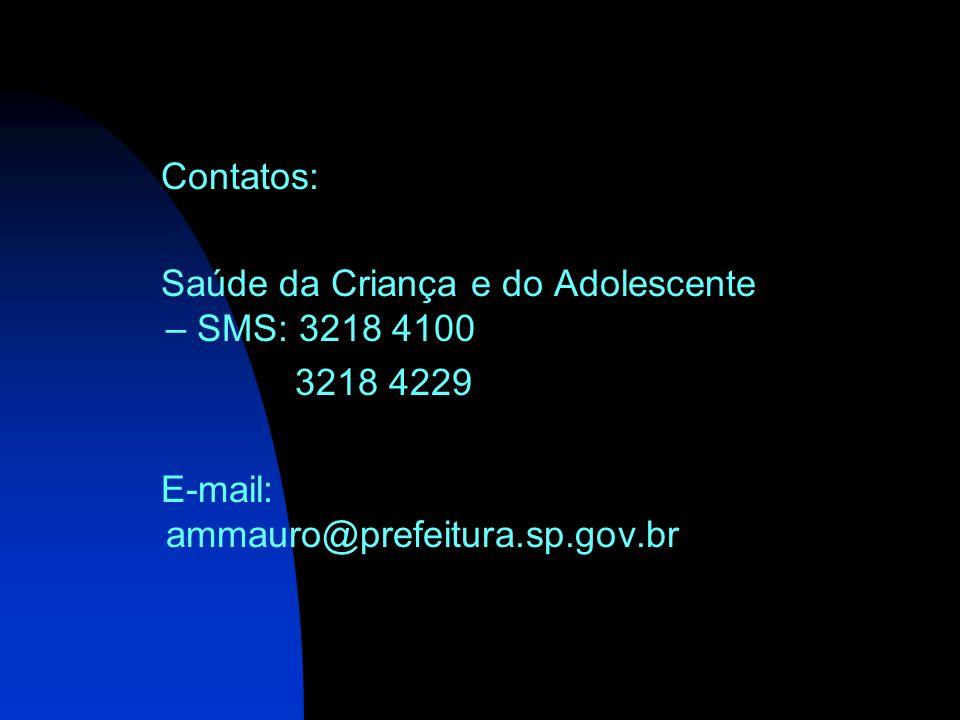 Contatos: Saúde da Criança e do Adolescente – SMS: 3218 4100 3218 4229 E-mail: ammauro@prefeitura.sp.gov.br