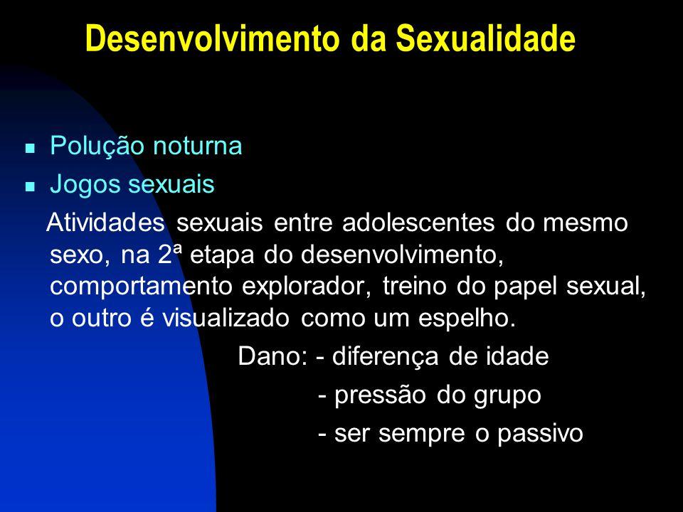 Desenvolvimento da Sexualidade Polução noturna Jogos sexuais Atividades sexuais entre adolescentes do mesmo sexo, na 2ª etapa do desenvolvimento, comp