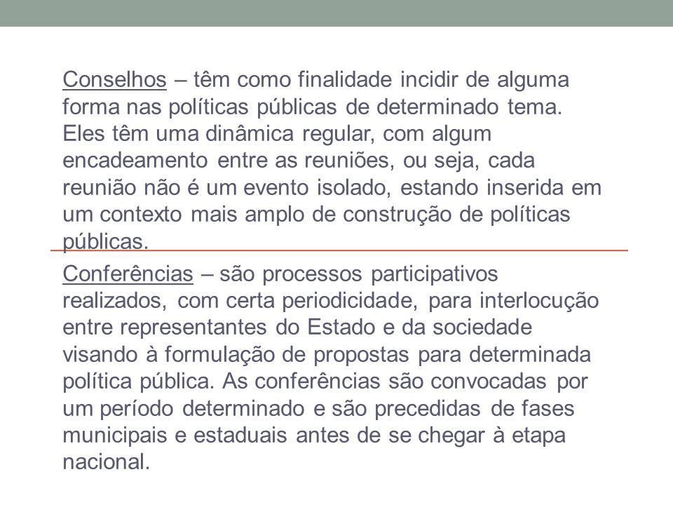 Conselhos – têm como finalidade incidir de alguma forma nas políticas públicas de determinado tema.