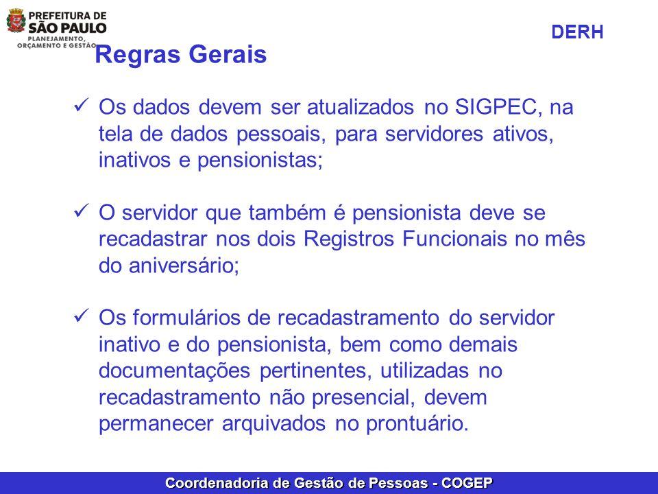 Coordenadoria de Gestão de Pessoas - COGEP Regras Gerais Os dados devem ser atualizados no SIGPEC, na tela de dados pessoais, para servidores ativos,