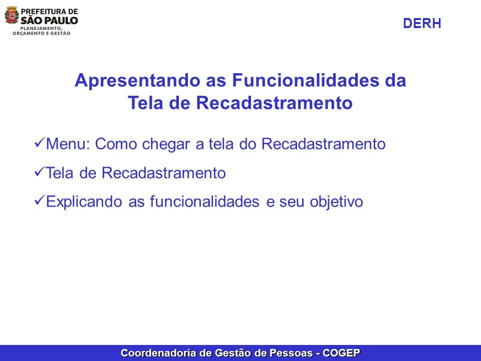 Coordenadoria de Gestão de Pessoas - COGEP Apresentando as Funcionalidades da Tela de Recadastramento Menu: Como chegar a tela do Recadastramento Tela