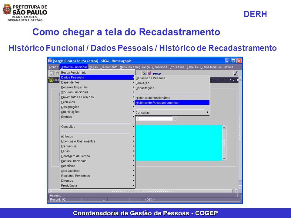Coordenadoria de Gestão de Pessoas - COGEP Como chegar a tela do Recadastramento Histórico Funcional / Dados Pessoais / Histórico de Recadastramento D