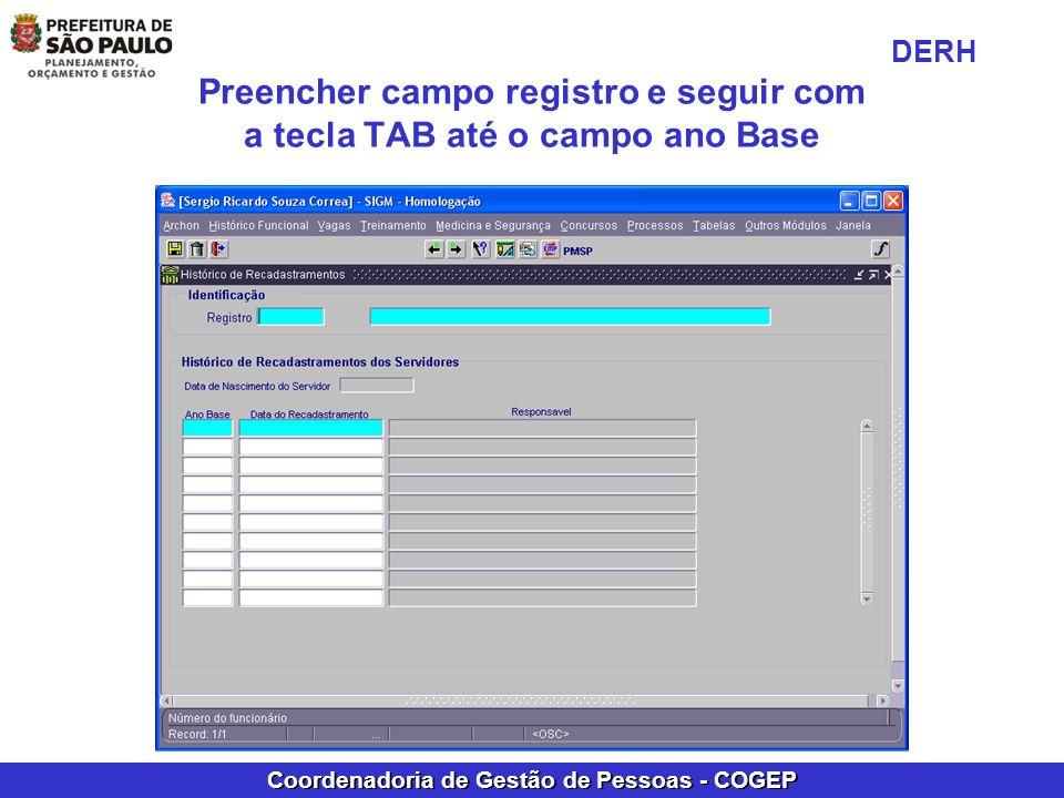 Coordenadoria de Gestão de Pessoas - COGEP Preencher campo registro e seguir com a tecla TAB até o campo ano Base DERH