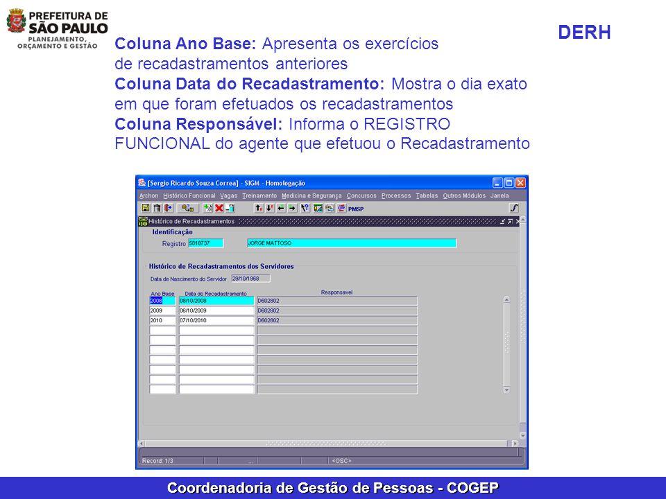 Coordenadoria de Gestão de Pessoas - COGEP Coluna Ano Base: Apresenta os exercícios de recadastramentos anteriores Coluna Data do Recadastramento: Mos