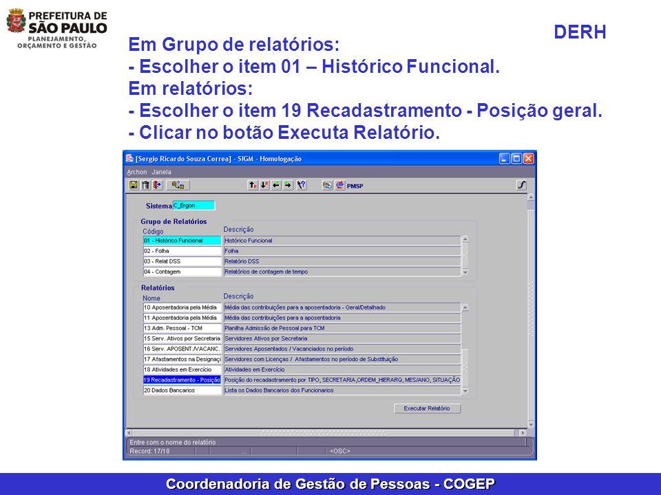 Coordenadoria de Gestão de Pessoas - COGEP Em Grupo de relatórios: - Escolher o item 01 – Histórico Funcional. Em relatórios: - Escolher o item 19 Rec