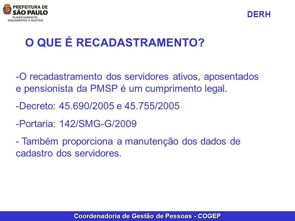Coordenadoria de Gestão de Pessoas - COGEP O QUE É RECADASTRAMENTO? -O recadastramento dos servidores ativos, aposentados e pensionista da PMSP é um c