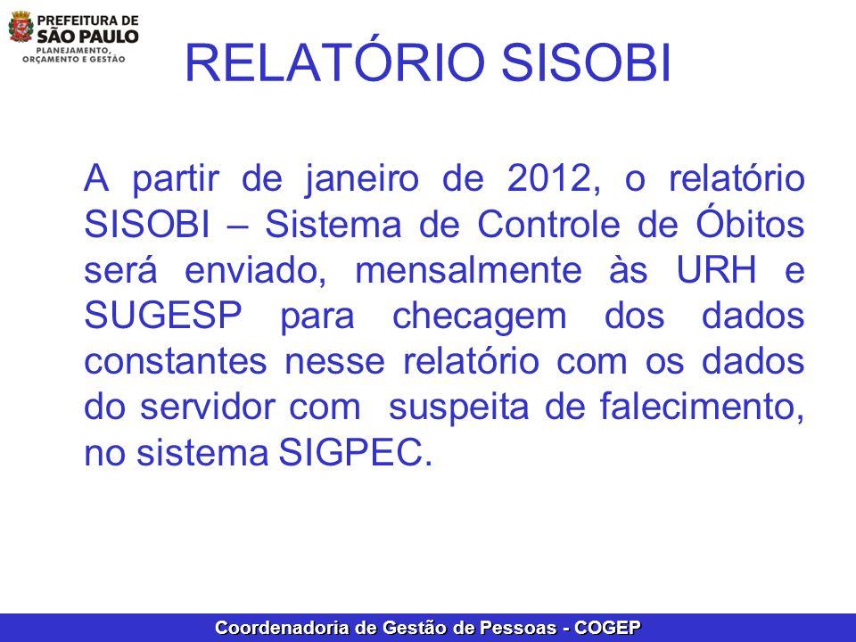 Coordenadoria de Gestão de Pessoas - COGEP RELATÓRIO SISOBI A partir de janeiro de 2012, o relatório SISOBI – Sistema de Controle de Óbitos será envia