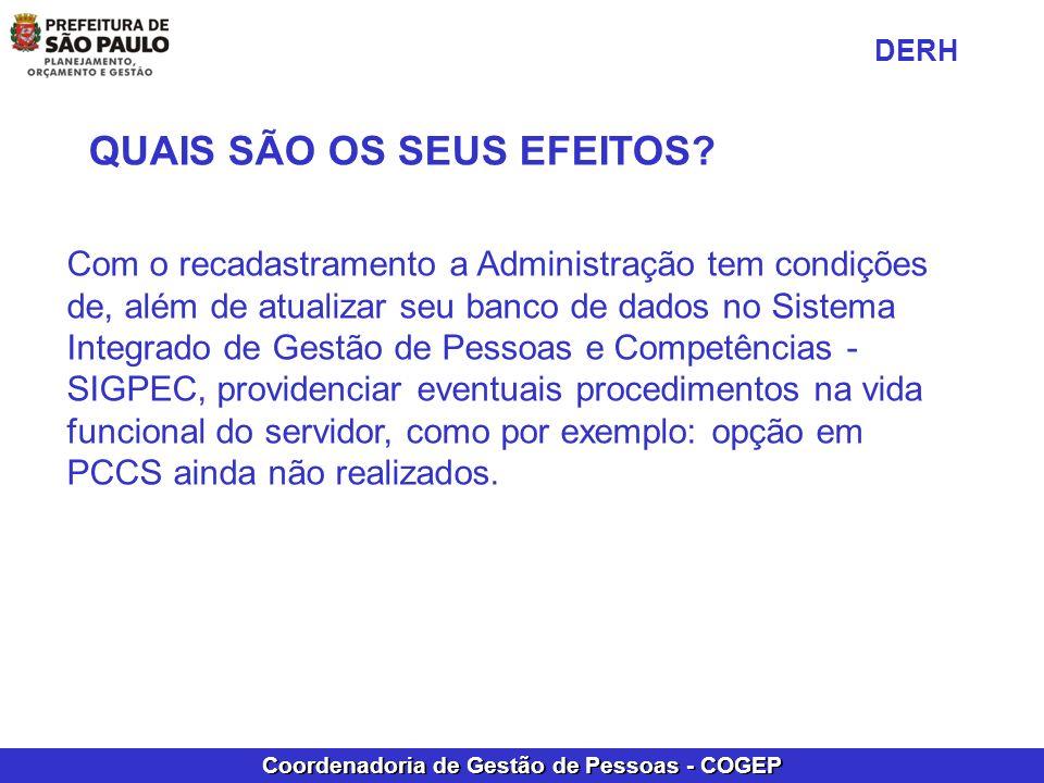Coordenadoria de Gestão de Pessoas - COGEP O recadastramento é realizado no mês de aniversário do servidor ou pensionista.