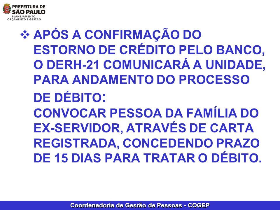 Coordenadoria de Gestão de Pessoas - COGEP APÓS A CONFIRMAÇÃO DO ESTORNO DE CRÉDITO PELO BANCO, O DERH-21 COMUNICARÁ A UNIDADE, PARA ANDAMENTO DO PROC