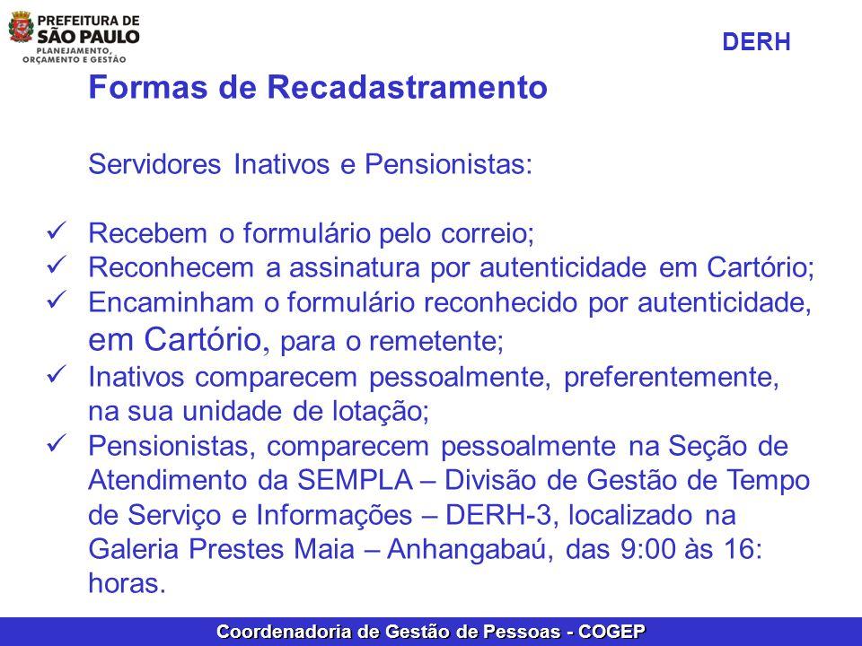 Coordenadoria de Gestão de Pessoas - COGEP Formas de Recadastramento Servidores Inativos e Pensionistas: Recebem o formulário pelo correio; Reconhecem