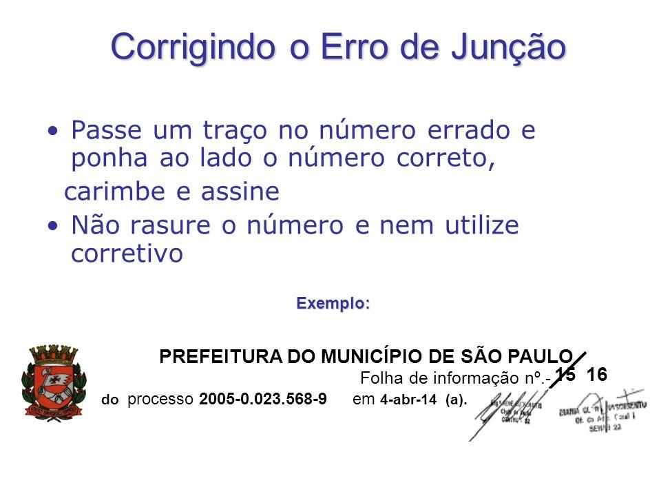 Corrigindo o Erro de Junção Passe um traço no número errado e ponha ao lado o número correto, carimbe e assine Não rasure o número e nem utilize corre