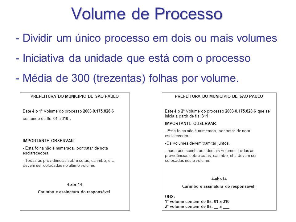 Volume de Processo - Dividir um único processo em dois ou mais volumes - Iniciativa da unidade que está com o processo - Média de 300 (trezentas) folh
