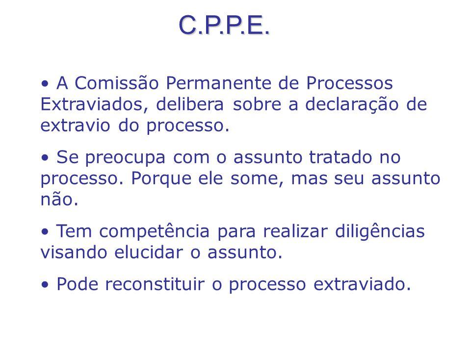 C.P.P.E. C.P.P.E. A Comissão Permanente de Processos Extraviados, delibera sobre a declaração de extravio do processo. Se preocupa com o assunto trata