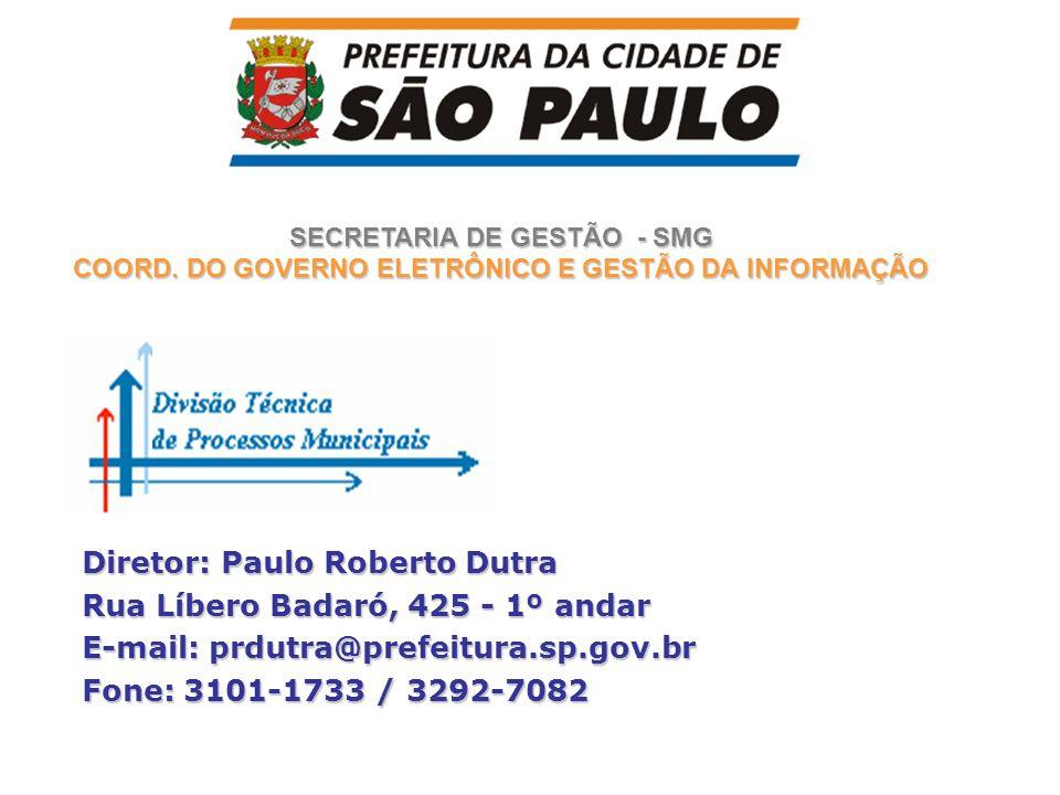 SECRETARIA DE GESTÃO - SMG COORD. DO GOVERNO ELETRÔNICO E GESTÃO DA INFORMAÇÃO Diretor: Paulo Roberto Dutra Rua Líbero Badaró, 425 - 1º andar E-mail: