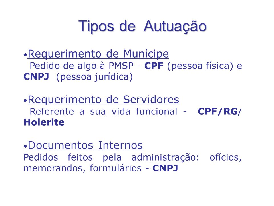 Requerimento de Munícipe Pedido de algo à PMSP - CPF (pessoa física) e CNPJ (pessoa jurídica) Requerimento de Servidores Referente a sua vida funciona