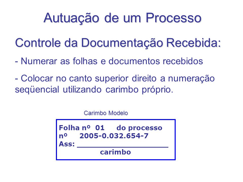 Autuação de um Processo Folha nº 01 do processo nº 2005-0.032.654-7 Ass: ___________________ carimbo Controle da Documentação Recebida: - Numerar as f