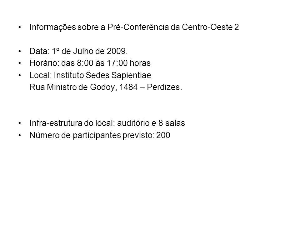 Informações sobre a Pré-Conferência da Centro-Oeste 2 Data: 1º de Julho de 2009.