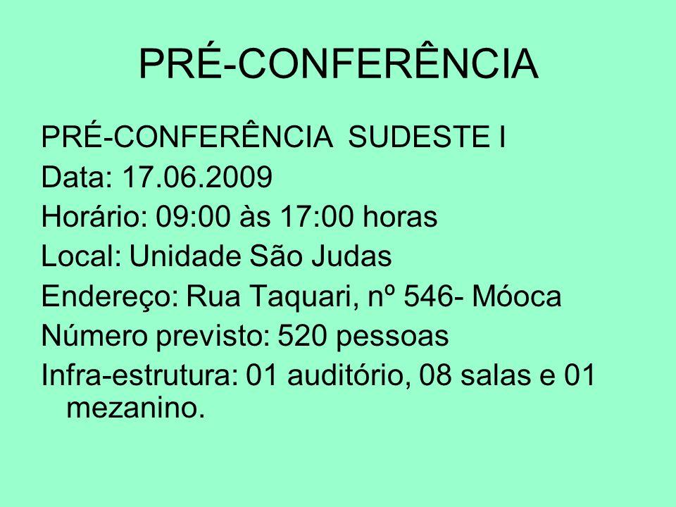 PRÉ-CONFERÊNCIA PRÉ-CONFERÊNCIA SUDESTE I Data: 17.06.2009 Horário: 09:00 às 17:00 horas Local: Unidade São Judas Endereço: Rua Taquari, nº 546- Móoca
