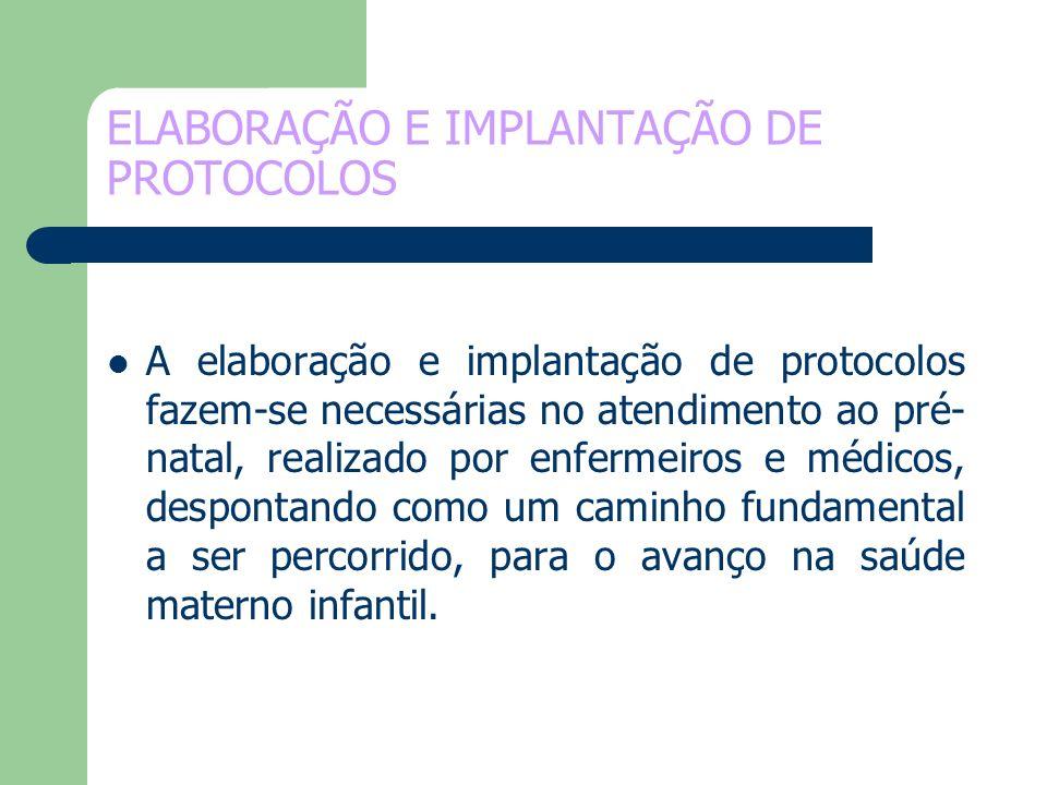 ELABORAÇÃO E IMPLANTAÇÃO DE PROTOCOLOS A elaboração e implantação de protocolos fazem-se necessárias no atendimento ao pré- natal, realizado por enfer