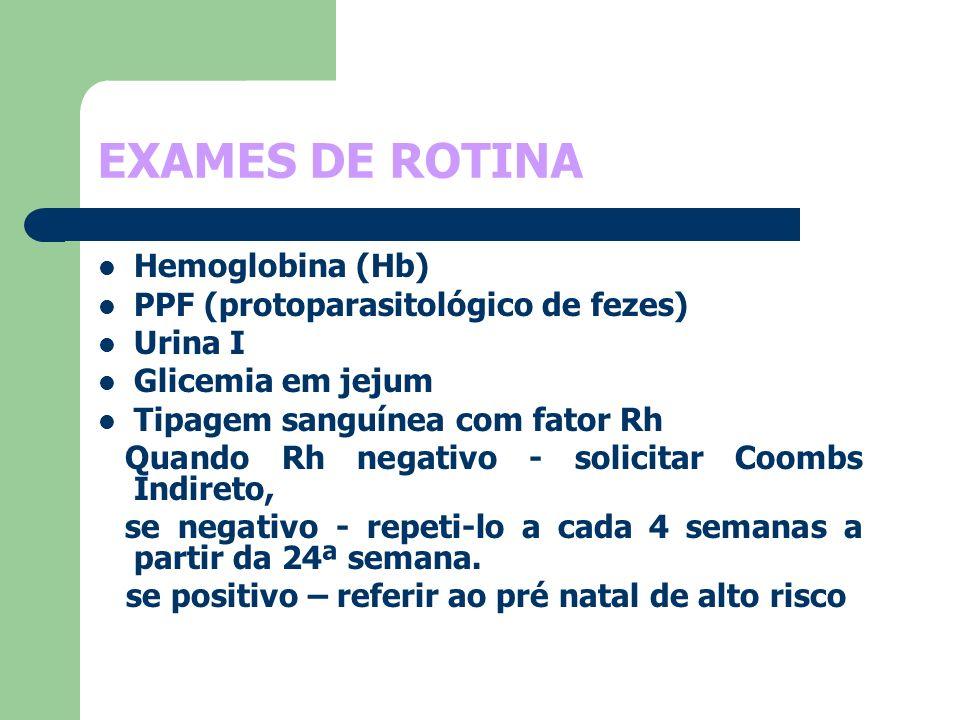 EXAMES DE ROTINA Hemoglobina (Hb) PPF (protoparasitológico de fezes) Urina I Glicemia em jejum Tipagem sanguínea com fator Rh Quando Rh negativo - sol