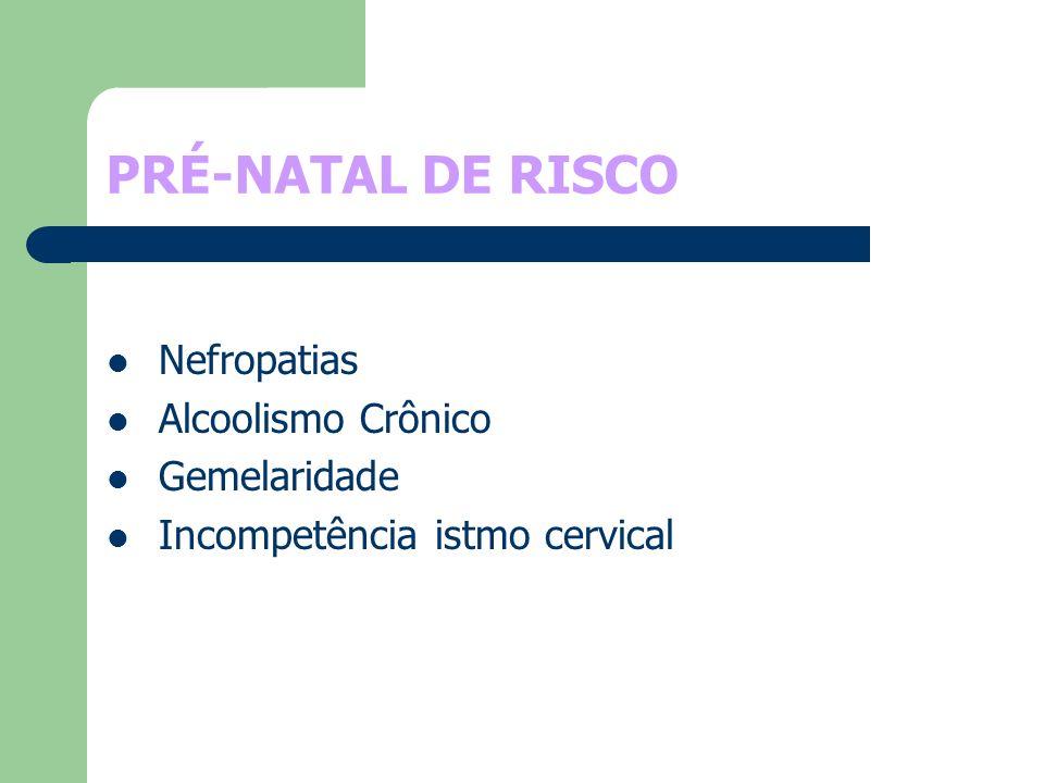 PRÉ-NATAL DE RISCO Nefropatias Alcoolismo Crônico Gemelaridade Incompetência istmo cervical