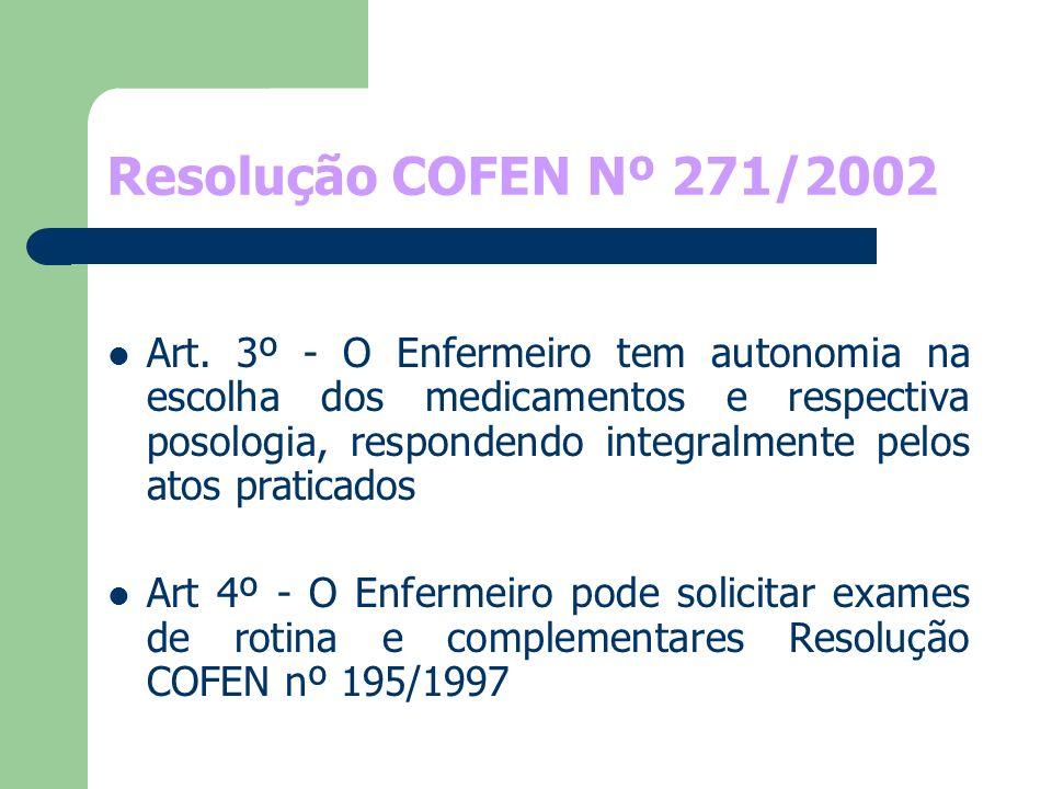 Resolução COFEN Nº 271/2002 Art. 3º - O Enfermeiro tem autonomia na escolha dos medicamentos e respectiva posologia, respondendo integralmente pelos a