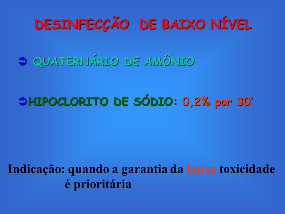 DESINFECÇÃO DE BAIXO NÍVEL QUATERNÁRIO DE AMÔNIO QUATERNÁRIO DE AMÔNIO HIPOCLORITO DE SÓDIO: 0,2% por 30 HIPOCLORITO DE SÓDIO: 0,2% por 30 Indicação: