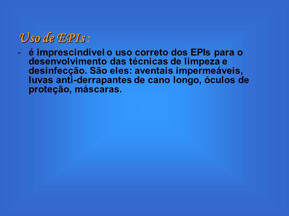 Uso de EPIs Uso de EPIs : -é imprescindível o uso correto dos EPIs para o desenvolvimento das técnicas de limpeza e desinfecção. São eles: aventais im