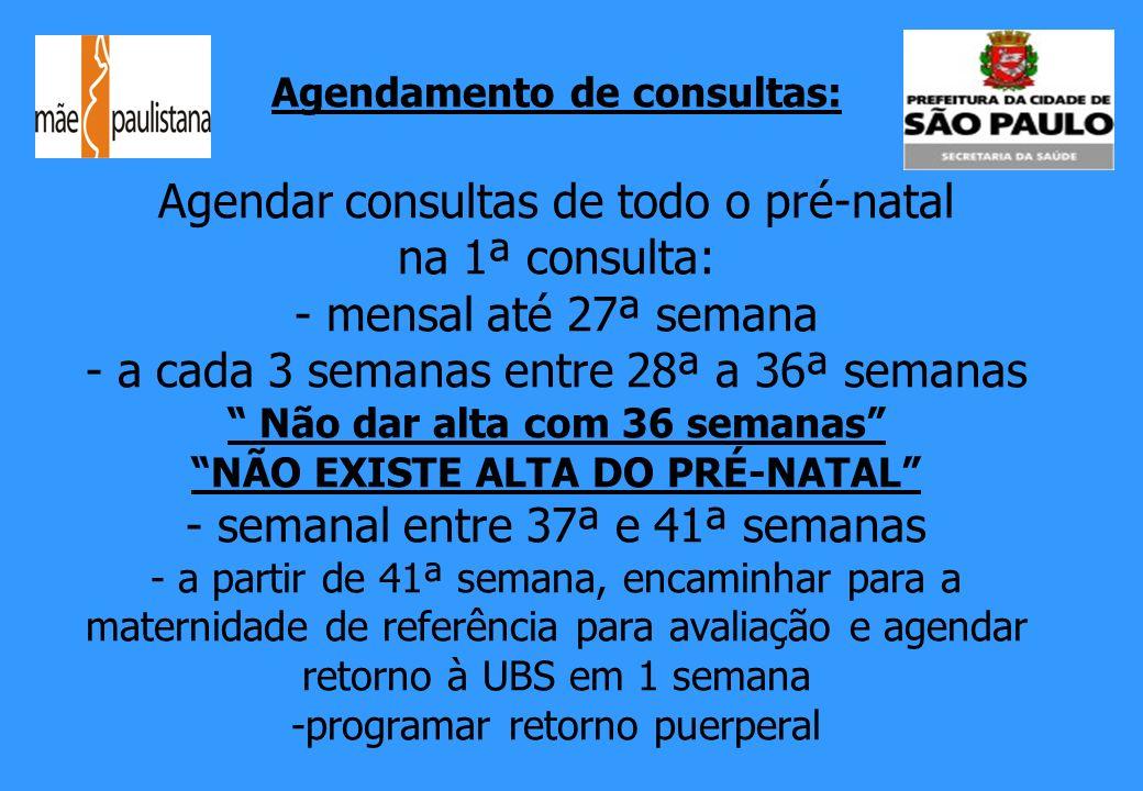 Agendamento de consultas: Agendar consultas de todo o pré-natal na 1ª consulta: - mensal até 27ª semana - a cada 3 semanas entre 28ª a 36ª semanas Não