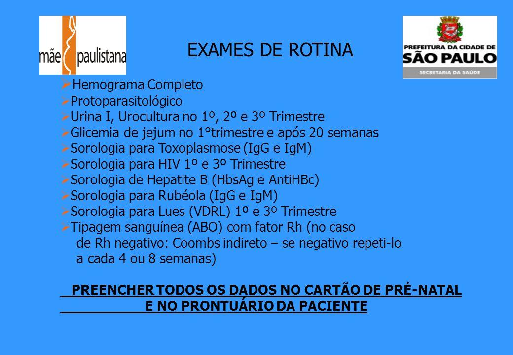 EXAMES DE ROTINA Hemograma Completo Protoparasitológico Urina I, Urocultura no 1º, 2º e 3º Trimestre Glicemia de jejum no 1°trimestre e após 20 semana