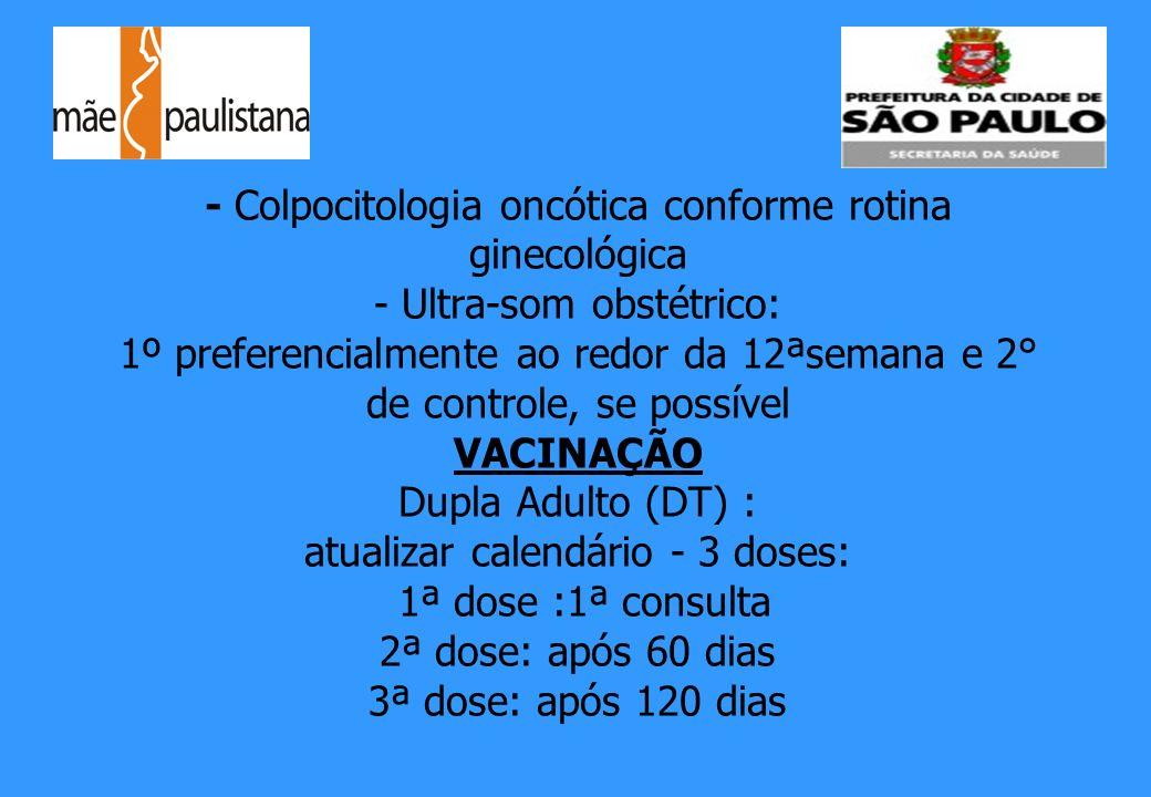 - Colpocitologia oncótica conforme rotina ginecológica - Ultra-som obstétrico: 1º preferencialmente ao redor da 12ªsemana e 2° de controle, se possíve