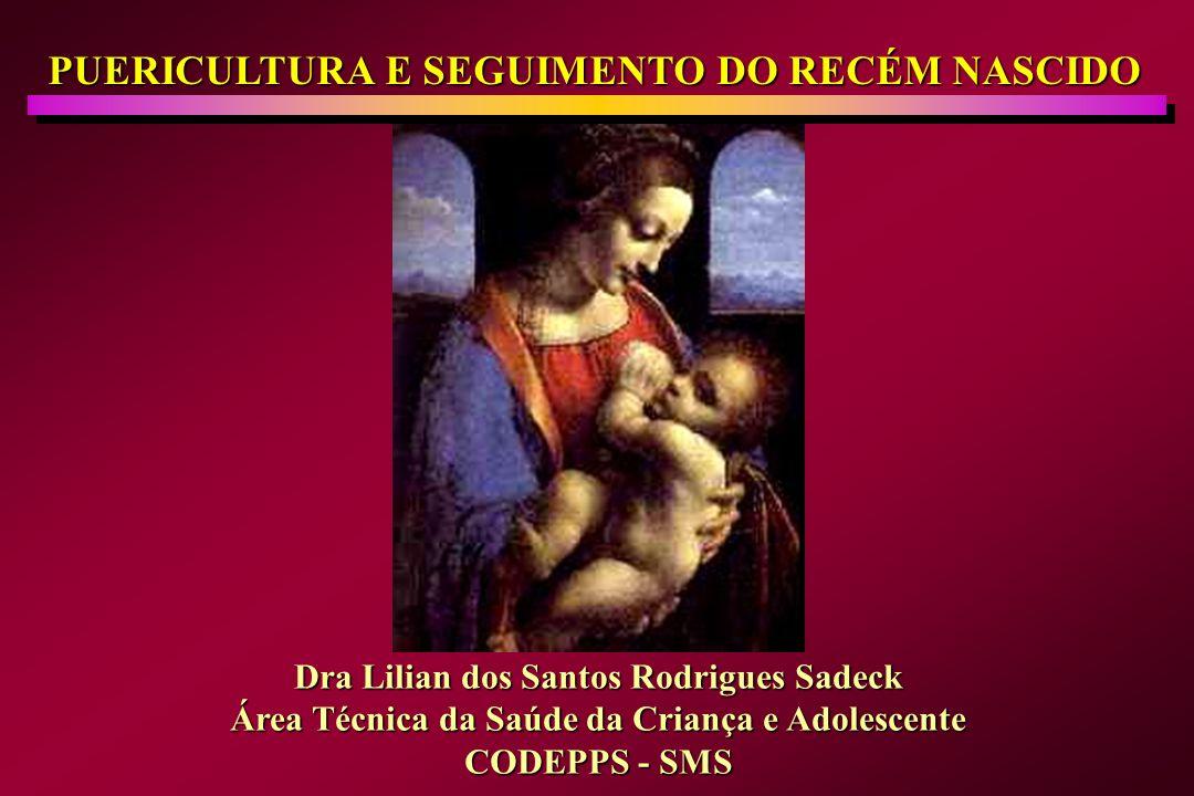 PUERICULTURA E SEGUIMENTO DO RECÉM NASCIDO Dra Lilian dos Santos Rodrigues Sadeck Área Técnica da Saúde da Criança e Adolescente CODEPPS - SMS