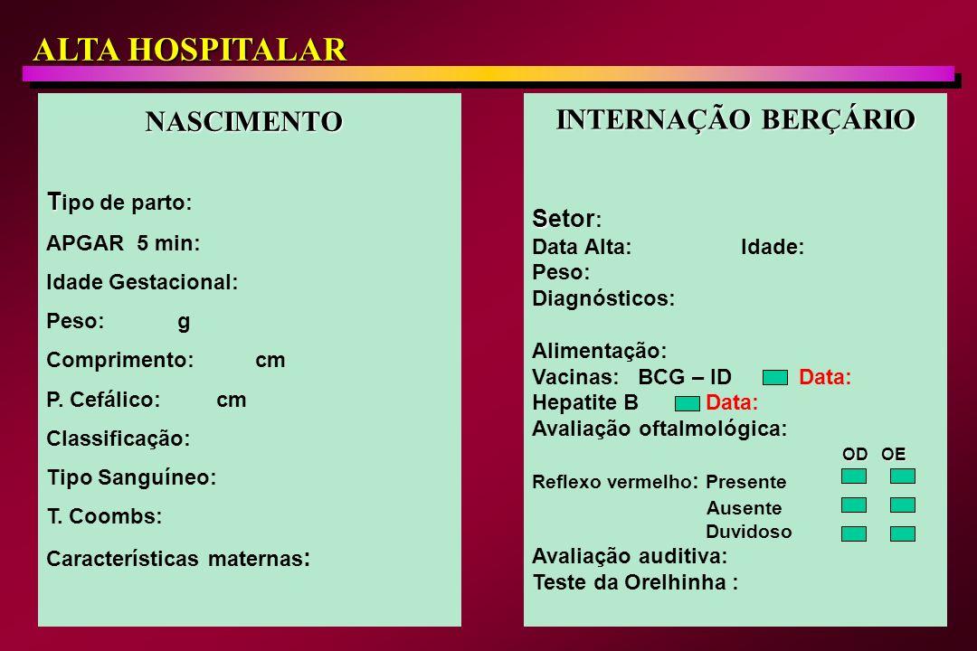 Data: Idade: Peso: Comprimento: P Cefálico: Alimentação: Intercorrências: Vacinações: Triagem Metabólica Neonatal Fenilcetonúria: Hipotireoidismo: Hemoglobinopatia: SEGUIMENTO 1 º RETORNO PÓS-ALTA Baixo Risco Retorno ambulatorial: 7º dia de vida Retorno ambulatorial: 7º dia de vida Periodicidade: Periodicidade: meses: 1; 2; 3; 4; 5; 6; 9 e 12 meses: 1; 2; 3; 4; 5; 6; 9 e 12 RN pré-termo ou de Risco Retorno ambulatorial: 7 dias após a alta Retorno ambulatorial: 7 dias após a alta Periodicidade: Periodicidade: ao termo – corresponde a 40 semanas ao termo – corresponde a 40 semanas meses Pós-Termo: 1; 2; 3; 4; 5; 6; 9 e 12 meses Pós-Termo: 1; 2; 3; 4; 5; 6; 9 e 12 SEGUIMENTO AMBULATORIAL
