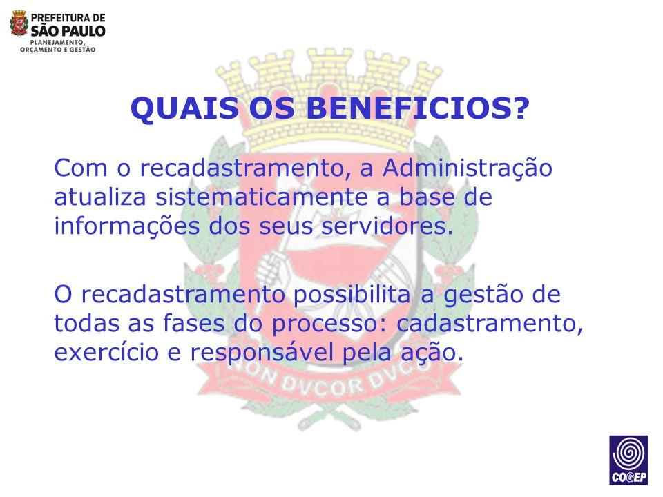 QUAIS OS BENEFICIOS? Com o recadastramento, a Administração atualiza sistematicamente a base de informações dos seus servidores. O recadastramento pos