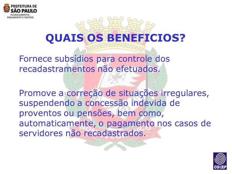 QUAIS OS BENEFICIOS? Fornece subsídios para controle dos recadastramentos não efetuados. Promove a correção de situações irregulares, suspendendo a co