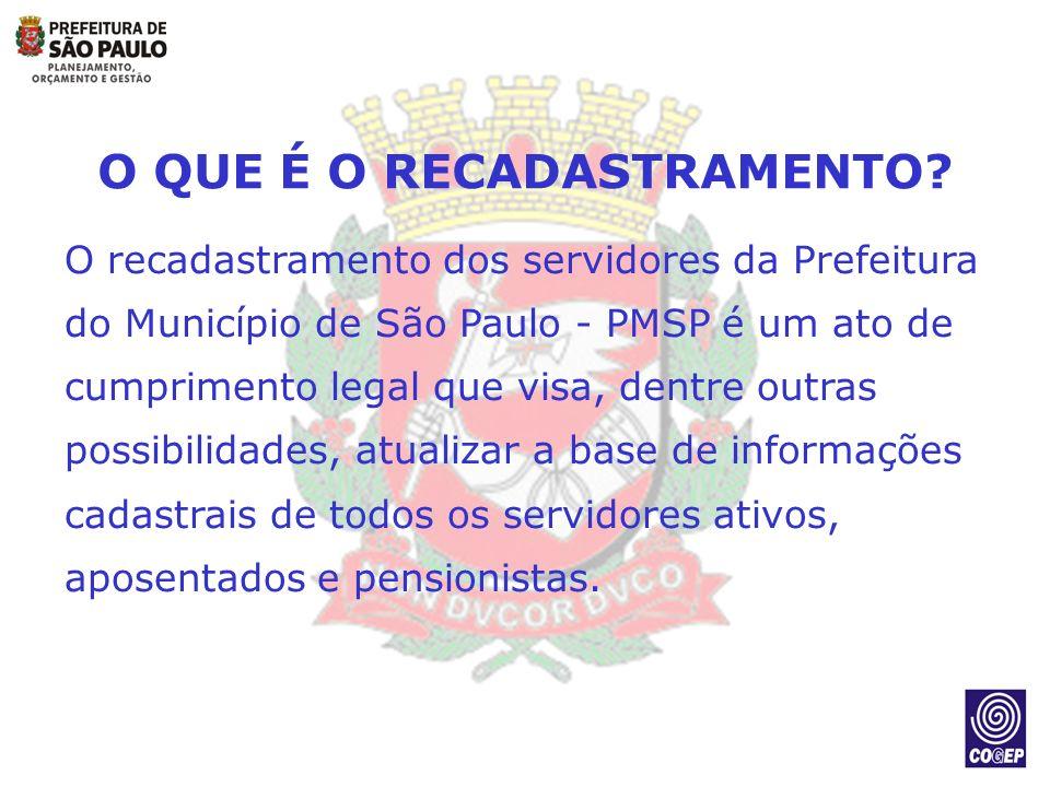 O QUE É O RECADASTRAMENTO? O recadastramento dos servidores da Prefeitura do Município de São Paulo - PMSP é um ato de cumprimento legal que visa, den