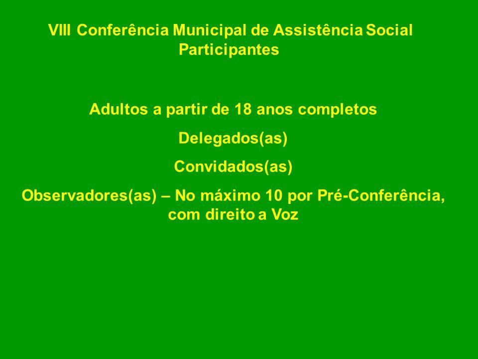 VIII Conferência Municipal de Assistência Social Participantes Adultos a partir de 18 anos completos Delegados(as) Convidados(as) Observadores(as) – N
