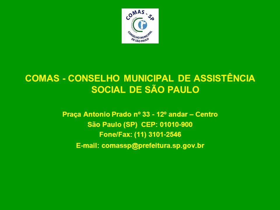 COMAS - CONSELHO MUNICIPAL DE ASSISTÊNCIA SOCIAL DE SÃO PAULO Praça Antonio Prado nº 33 - 12º andar – Centro São Paulo (SP) CEP: 01010-900 Fone/Fax: (