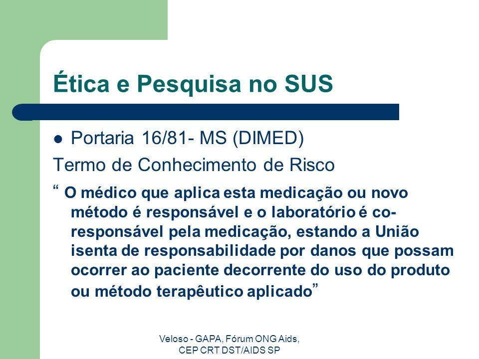 Veloso - GAPA, Fórum ONG Aids, CEP CRT DST/AIDS SP Ética e Pesquisa no SUS Resolução 01/88 – Conselho Nacional de Saúde -MS Termo de Consentimento Informado.