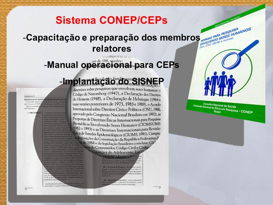 Sistema CONEP/CEPs -Capacitação e preparação dos membros relatores -Manual operacional para CEPs -Implantação do SISNEP