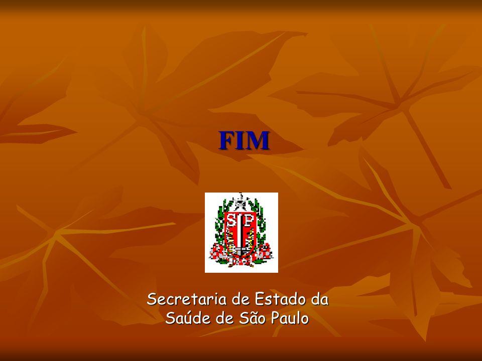 FIM Secretaria de Estado da Saúde de São Paulo Secretaria de Estado da Saúde de São Paulo