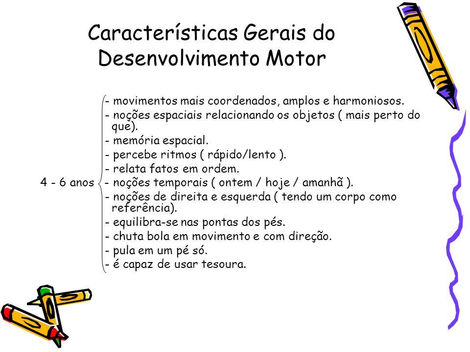 Características Gerais do Desenvolvimento Motor - movimentos mais coordenados, amplos e harmoniosos. - noções espaciais relacionando os objetos ( mais