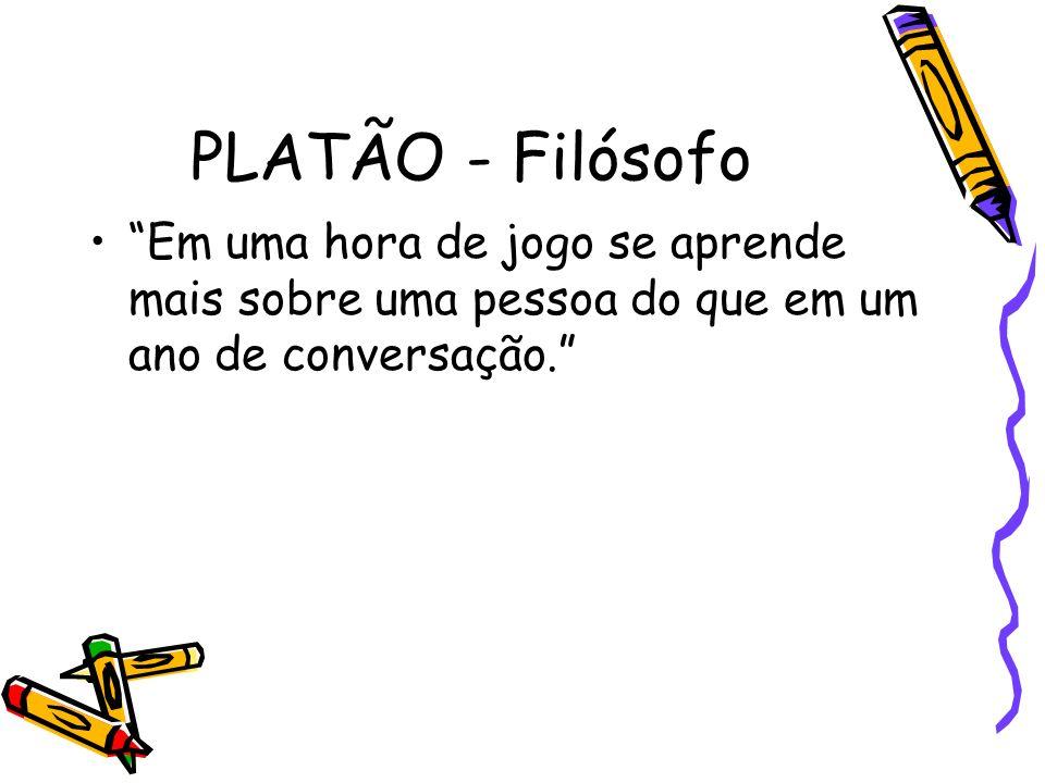 PLATÃO - Filósofo Em uma hora de jogo se aprende mais sobre uma pessoa do que em um ano de conversação.