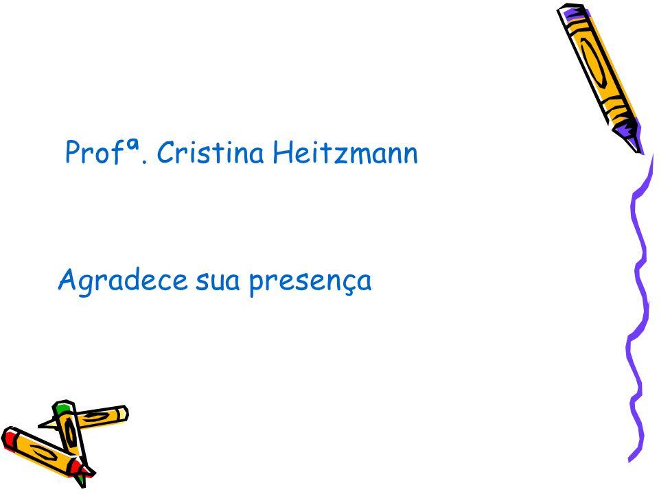 Profª. Cristina Heitzmann Agradece sua presença