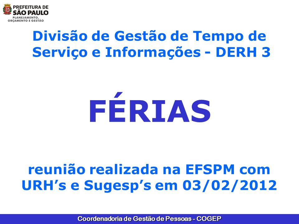 Coordenadoria de Gestão de Pessoas - COGEP Divisão de Gestão de Tempo de Serviço e Informações - DERH 3 FÉRIAS reunião realizada na EFSPM com URHs e S