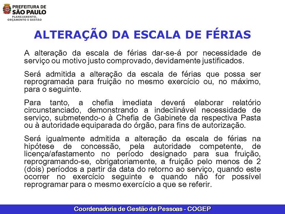 Coordenadoria de Gestão de Pessoas - COGEP ALTERAÇÃO DA ESCALA DE FÉRIAS A alteração da escala de férias dar-se-á por necessidade de serviço ou motivo