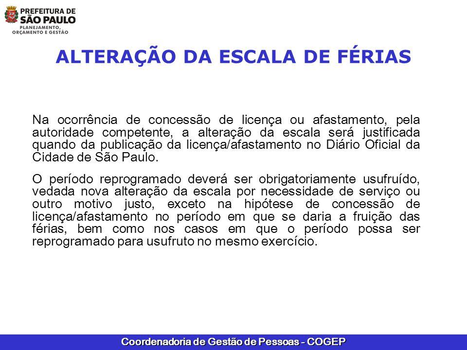 Coordenadoria de Gestão de Pessoas - COGEP ALTERAÇÃO DA ESCALA DE FÉRIAS Na ocorrência de concessão de licença ou afastamento, pela autoridade compete